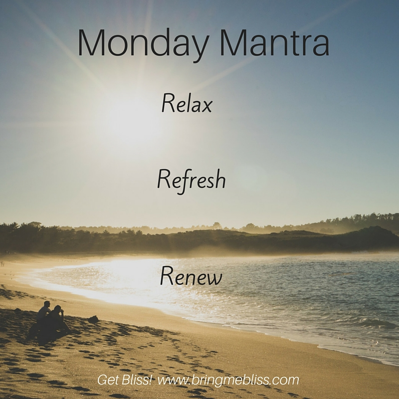 Monday Mantra – Relax, Refresh, Renew