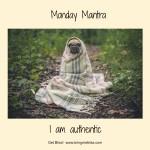Monday Mantra – I Am Authentic